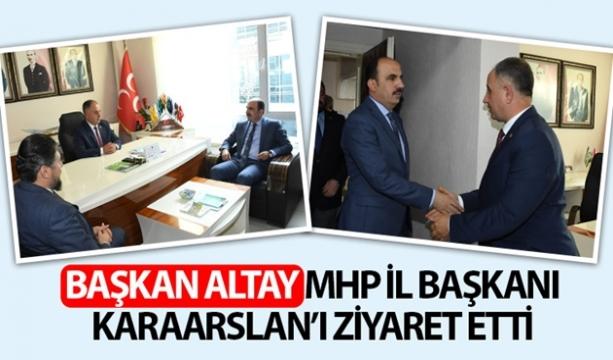 Başkan Altay MHP İl Başkanı Karaarslan'ı Ziyaret Etti